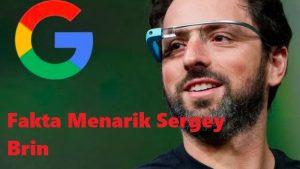 Fakta Menarik Sergey Brin